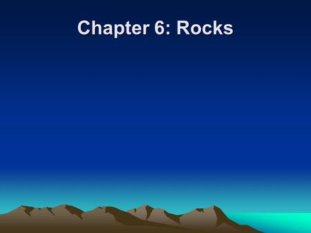Chapter 6: Rocks. Chapter 6.1 How Rocks Form What Is A Rock? Rock is a group of minerals bound together. Rocks are classified by the processes that.