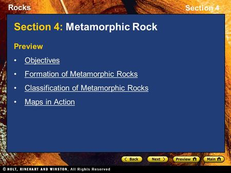Rocks Section 4 Section 4: Metamorphic Rock Preview Objectives Formation of Metamorphic Rocks Classification of Metamorphic Rocks Maps in Action.