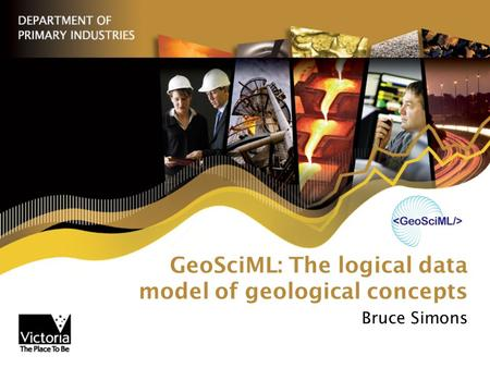 GeoSciML: The logical data model of geological concepts Bruce Simons.