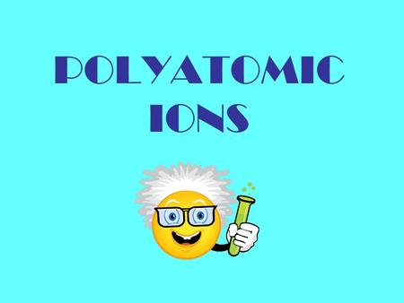 POLYATOMIC IONS. INSTRUCTIONS A name for a polyatomic ion will be given at the top of each slide Choose the correct formula from the list and click on.