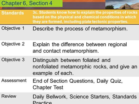 Chapter 6, Section 4 Describe the process of metamorphism.