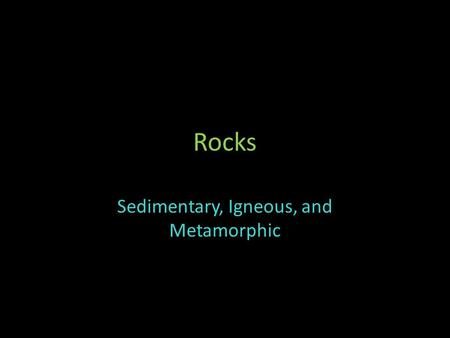 Rocks Sedimentary, Igneous, and Metamorphic. 3 Types of Sedimentary Rocks Clastic Chemical Organic.