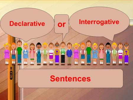or Interrogative Declarative Sentences What is a declarative sentence? A declarative sentence states an idea or provides information. A declarative sentence.