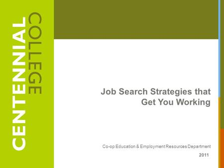 Job Search Strategies that Get You Working Co-op Education & Employment Resources Department 2011.