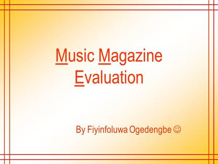 Music Magazine Evaluation By Fiyinfoluwa Ogedengbe.