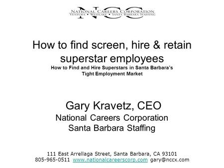 How to find screen, hire & retain superstar employees How to Find and Hire Superstars in Santa Barbara's Tight Employment Market 111 East Arrellaga Street,