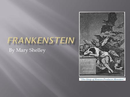 "By Mary Shelley ""The Sleep of Reason Produces Monsters"""