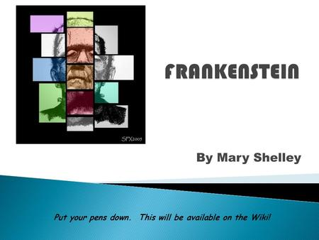 By Mary Shelley Put your pens down. This will be available on the Wiki!