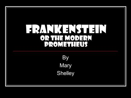 Frankenstein or The Modern Prometheus By Mary Shelley.