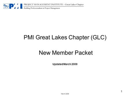 March 2009 1 PMI Great Lakes Chapter (GLC) New Member Packet Updated March 2009.