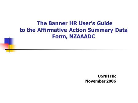 The Banner HR User's Guide to the Affirmative Action Summary Data Form, NZAAADC USNH HR November 2006.