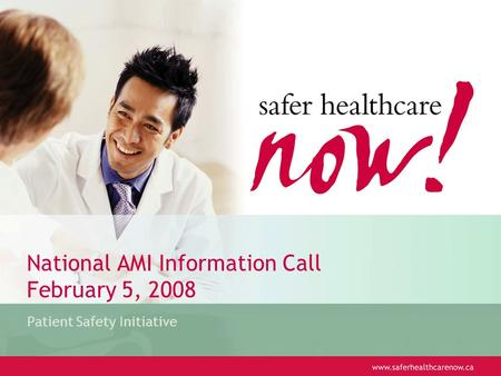 National AMI Information Call February 5, 2008 Patient Safety Initiative.