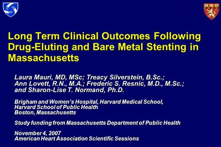 Long Term Clinical Outcomes Following Drug-Eluting and Bare Metal Stenting in Massachusetts Laura Mauri, MD, MSc; Treacy Silverstein, B.Sc.; Ann Lovett,
