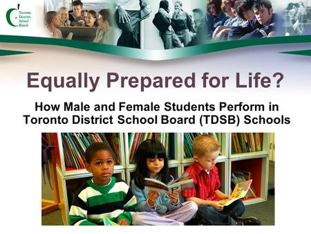 How Male and Female Students Perform in Toronto District School Board (TDSB) Schools Equally Prepared for Life?