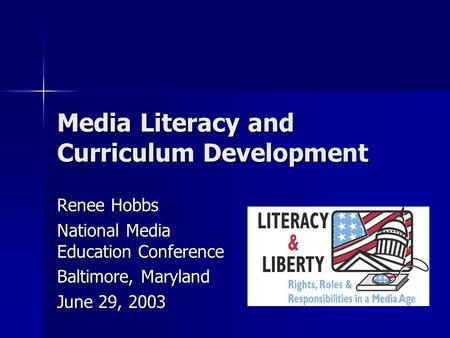 Media Literacy and Curriculum Development Renee Hobbs National Media Education Conference Baltimore, Maryland June 29, 2003.