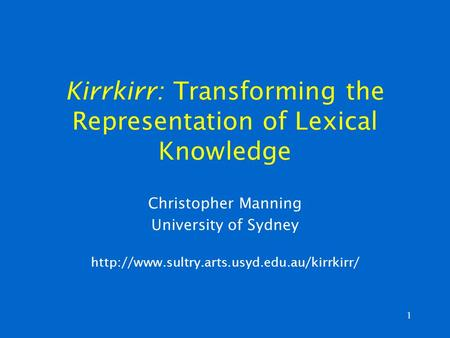 1 Kirrkirr: Transforming the Representation of Lexical Knowledge Christopher Manning University of Sydney