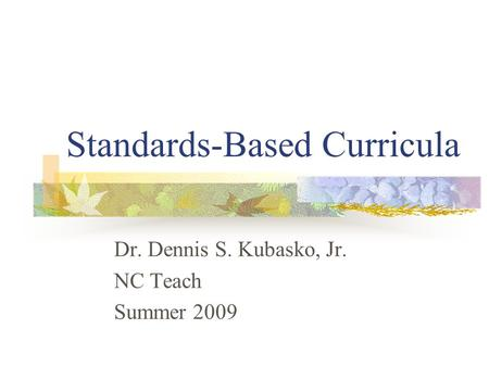 Standards-Based Curricula Dr. Dennis S. Kubasko, Jr. NC Teach Summer 2009.