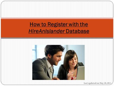 Last updated on May 20, 2011. How to Register with the HireAnIslander Database.