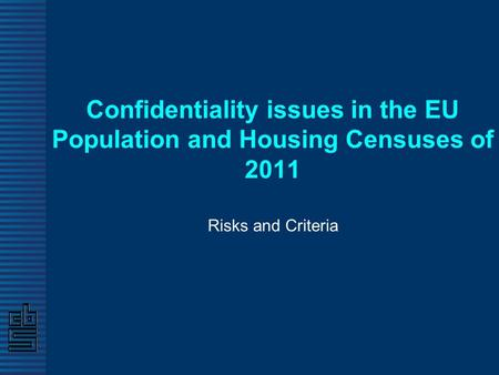 Confidentiality issues in the EU Population and Housing Censuses of 2011 Risks and Criteria.