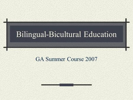 Bilingual-Bicultural Education GA Summer Course 2007.