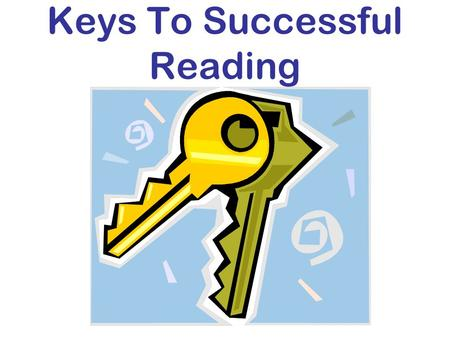 Keys To Successful Reading. What are the keys to successful reading? Communication Assessment Reading Strategies Engagement.