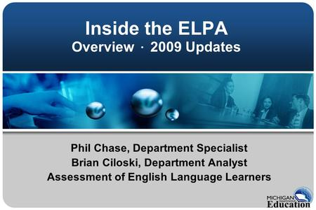 Inside the ELPA Overview · 2009 Updates Phil Chase, Department Specialist Brian Ciloski, Department Analyst Assessment of English Language Learners.