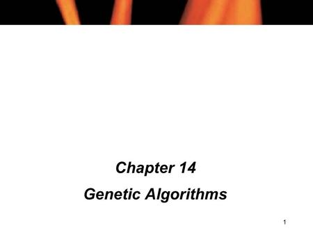 1 Chapter 14 Genetic Algorithms. 2 Chapter 14 Contents (1) l Representation l The Algorithm l Fitness l Crossover l Mutation l Termination Criteria l.