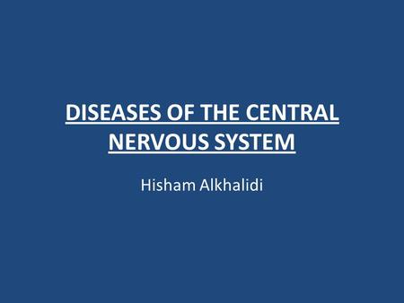 DISEASES OF THE CENTRAL NERVOUS SYSTEM Hisham Alkhalidi.