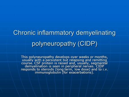Chronic inflammatory demyelinating polyneuropathy (CIDP) This polyneuropathy develops over weeks or months, usually with a persistent but relapsing and.