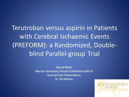Terutroban versus aspirin in Patients with Cerebral Ischaemic Events (PREFORM): a Randomized, Double- blind Parallel-group Trial Daniel Wells Mercer University.