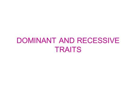 DOMINANT AND RECESSIVE TRAITS ATTACHED / UNATTACHED EARLOBES UNATTACHEDATTACHED DOMINANTRECESSIVE.