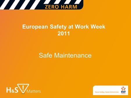 European Safety at Work Week 2011 Safe Maintenance.