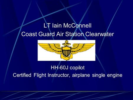 LT Iain McConnell Coast Guard Air Station Clearwater HH-60J copilot Certified Flight Instructor, airplane single engine.