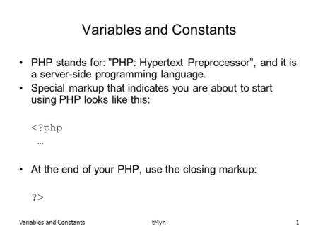 "Variables and ConstantstMyn1 Variables and Constants PHP stands for: ""PHP: Hypertext Preprocessor"", and it is a server-side programming language. Special."