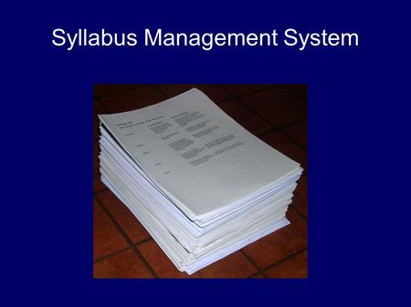 Syllabus Management System. The Problem There is need for a management system for syllabi that: Provides a simple and effective user interface Allows.