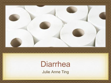 Diarrhea Julie Anne Ting. Objectives To review the common causes of acute diarrhea in childhood. To review the current approach to outpatient management.