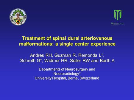 Treatment of spinal dural arteriovenous malformations: a single center experience Andres RH, Guzman R, Remonda L †, Schroth G †, Widmer HR, Seiler RW and.