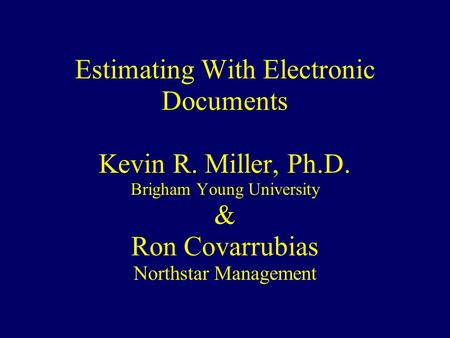 Estimating With Electronic Documents Kevin R. Miller, Ph.D. Brigham Young University & Ron Covarrubias Northstar Management.