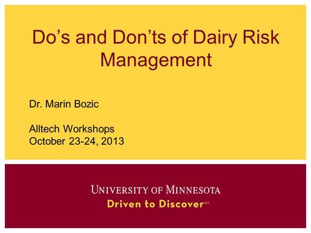 Do's and Don'ts of Dairy Risk Management Dr. Marin Bozic Alltech Workshops October 23-24, 2013.