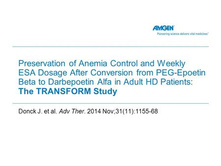 Preservation of Anemia Control and Weekly ESA Dosage After Conversion from PEG-Epoetin Beta to Darbepoetin Alfa in Adult HD Patients: The TRANSFORM Study.