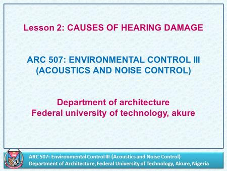 ARC 507: Environmental Control III (Acoustics and Noise Control) Department of Architecture, Federal University of Technology, Akure, Nigeria ARC 507: