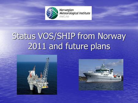 Status VOS/SHIP from Norway 2011 and future plans.