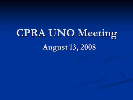 CPRA UNO Meeting August 13, 2008. urplus Funds 2008 $300 Million Surplus Funds Act 3 of the 2008 2 nd Extraordinary Legislative Session provides for: