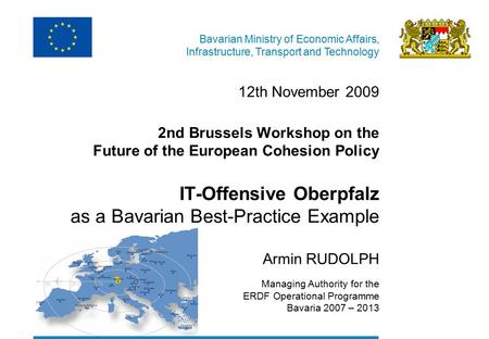 Bavarian Ministry of Economic Affairs, Infrastructure, Transport and Technology 12th November 2009 2nd Brussels Workshop on the Future of the European.