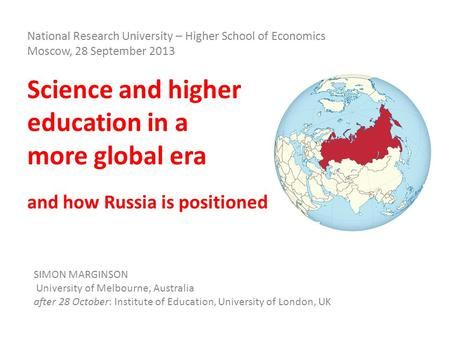 Science and higher education in a more global era and how Russia is positioned SIMON MARGINSON University of Melbourne, Australia after 28 October: Institute.