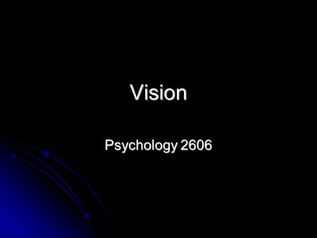 Vision Psychology 2606. Some introductory thoughts Sensory world in general is basically a representation of the real world Sensory world in general is.