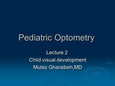 Lecture 2 Child visual development Mutez Gharaibeh,MD