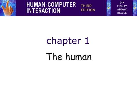 Chapter 1 The human. The human are limited in their capacity to process information. This has important implications for design. Information is received.