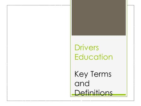 Drivers Education Key Terms and Definitions.  Absolute speed limit-the max or min posted speed at which one may drive under normal conditions in good.