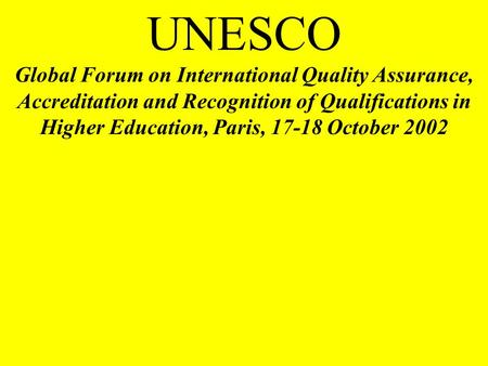 , UNESCO Global Forum on International Quality Assurance, Accreditation and Recognition of Qualifications in Higher Education, Paris, 17-18 October 2002.